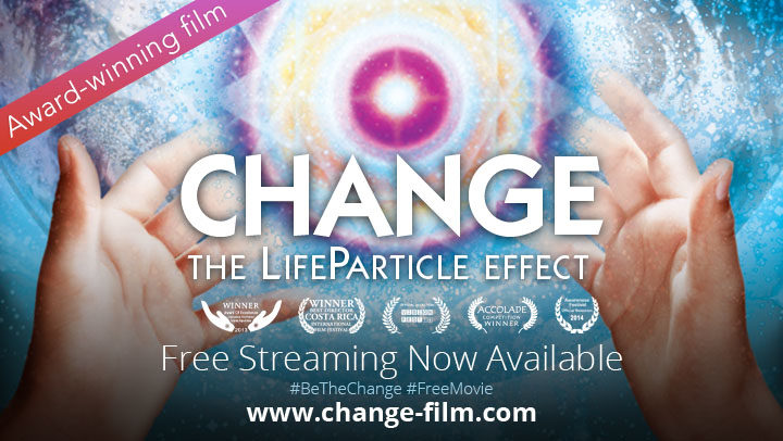 """Award-Winning Film """"CHANGE: The LifeParticle Effect"""" Now Free to Stream"""