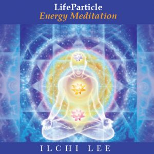 Life Particle Energy Meditation Audio by Ilchi Lee