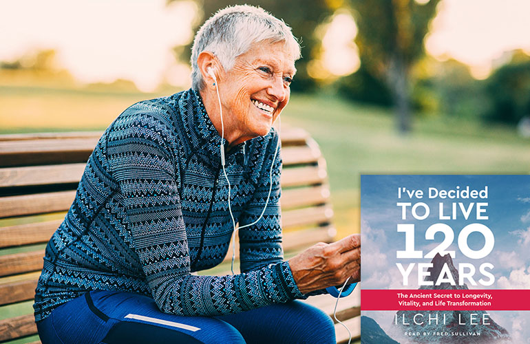 Ilchi Lee Book - I've Decided to Live 120 Years Now Available as Audiobook