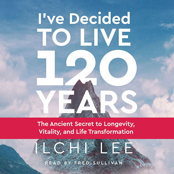I've Decided to Live 120 Years Audiobook by Ilchi Lee