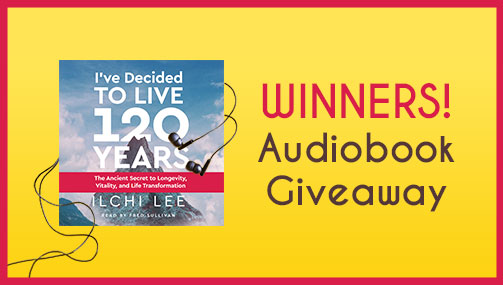 """I've Decided to Live 120 Years"" by Ilchi Lee Audiobook Giveaway Winners!"