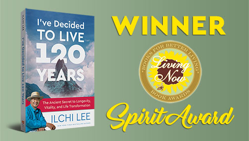 Ilchi Lee&#8217;s <em>I&#8217;ve Decided to Live 120 Years</em> Wins Special 2018 Living Now Book Award