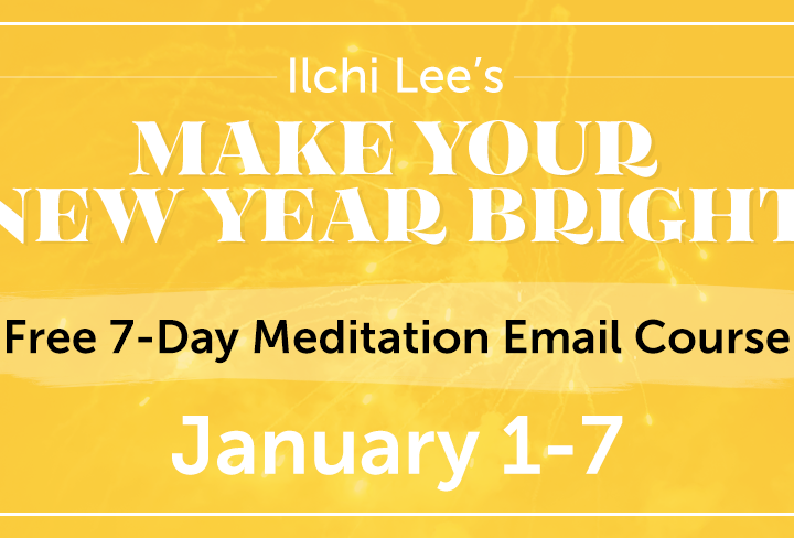 Make Your New Year Bright: Ilchi Lee's Free 7-Day Email Course